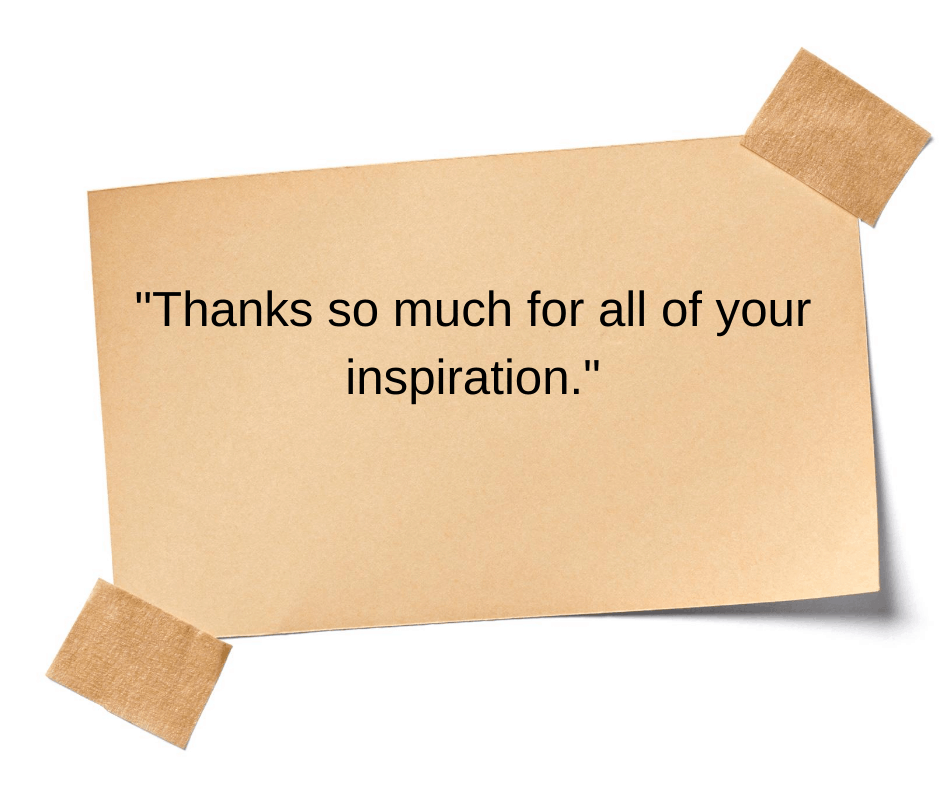 Thanks so much for all of your inspiration testimonial